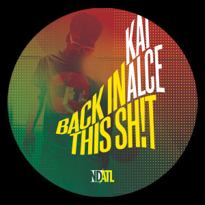 KAI ALCÉ - Back in This Sh!t  (NDATL Muzik)